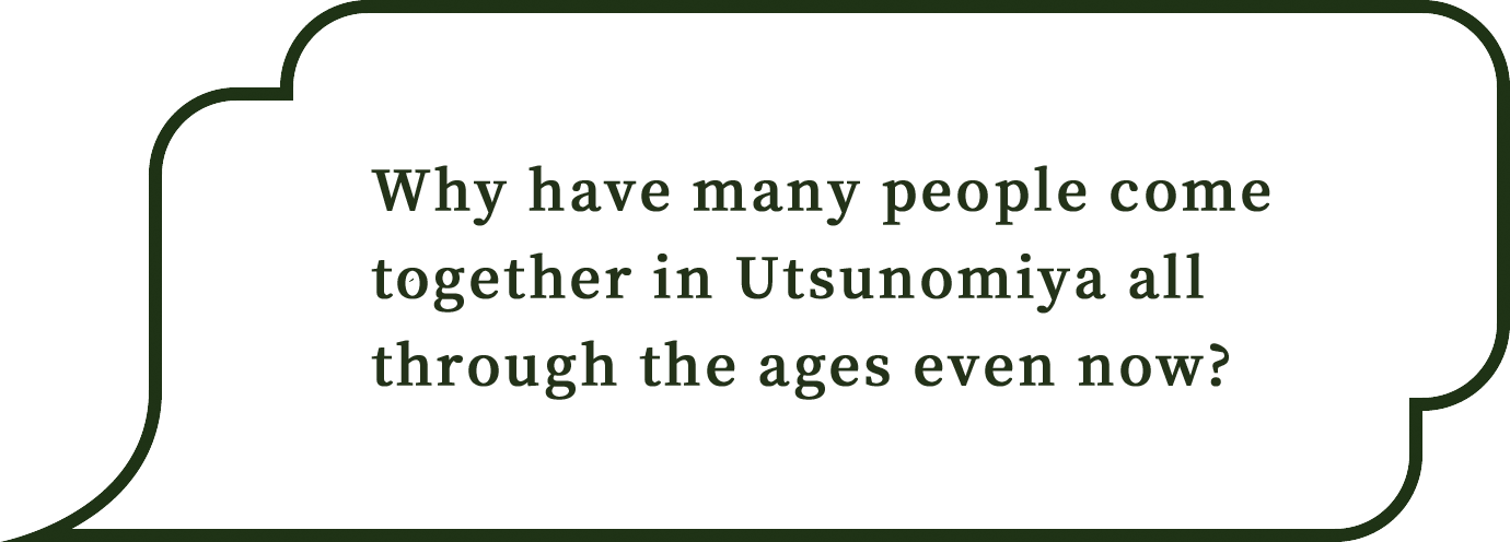 Why have many people come together in Utsunomiya all through the ages even now?