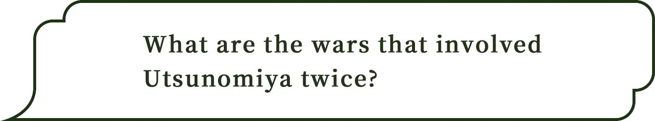 What are the wars that involved Utsunomiya twice?