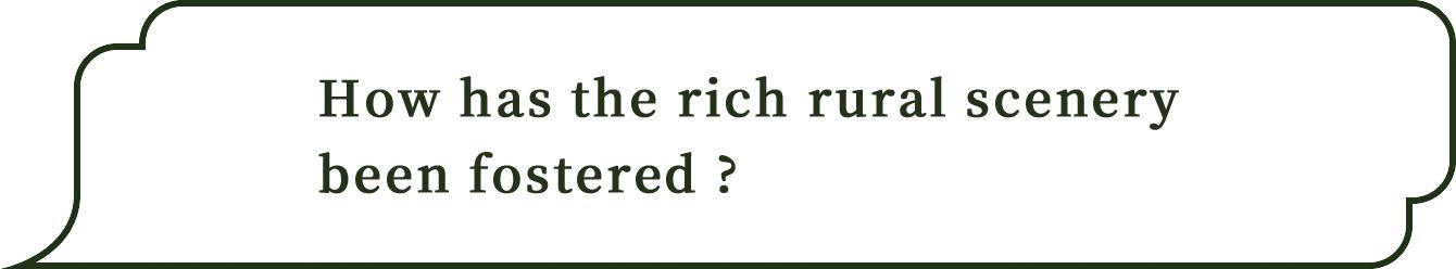 どHow has the rich rural scenery been fostered ?